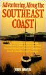 Adventuring Along the Southeast Coast: The Low Country, Beaches, and Barrier Islands of North Carolina, South Carolina, and Georgia - John Bowen