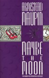 Maybe The Moon - Armistead Maupin