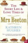 The Short Life and Long Times of Mrs. Beeton - Kathryn Hughes