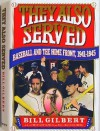 They Also Served: Baseball and the Home Front, 1941-45 - Bill Gilbert