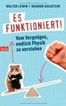 Es funktioniert!: Vom Vergnügen, endlich Physik zu verstehen - 'Walter Lewin',  'Warren Goldstein'