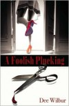 A Foolish Plucking - Dee Wilbur