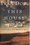 This House of Sky: Landscapes of a Western Mind - Ivan Doig