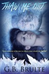 Thaw Me Out - G.B. Brulte, Greg Brulte, Gregory Brulte