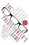 The Predictioneer's Game: Using the Logic of Brazen Self-Interest to See and Shape the Future - Bruce Bueno De Mesquita