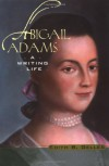 Abigail Adams: A Writing Life - Edith B. Gelles