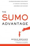 The Sumo Advantage: Leveraging Business Development to Team with Heavyweights and Grow in Any Economy - Bernie Brenner