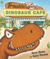 Trouble at the Dinosaur Cafe. Brian Moses & Garry Parsons - Brian Moses