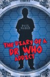 The Diary of a Dr. Who Addict - Paul Magrs