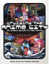 Cruising the Anime City: An Otaku Guide to Neo Tokyo - Patrick Macias, Tomohiro Machiyama