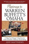 Pilgrimage to Warren Buffett's Omaha: A Hedge Fund Manager's Dispatches from Inside the Berkshire Hathaway Annual Meeting - Jeff Matthews