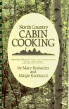 North Country Cabin Cooking - Mary Brubacher, Margie Knoblach, Garlic Press
