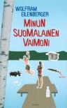 Minun suomalainen vaimoni - Wolfram Eilenberger, Ilona Nykyri