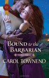 Bound to the Barbarian - Carol Townend