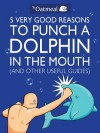 5 Very Good Reasons to Punch a Dolphin in the Mouth (and Other Useful Guides) - Matthew Inman
