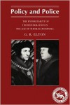 Policy and Police: The Enforcement of the Reformation in the Age of Cromwell - Geoffrey R. Elton