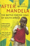 After Mandela: The Battle for the Soul of South Africa - Alec Russell