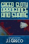 Greed Sloth Arrogance and Shame - J.I. Greco