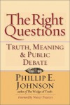 The Right Questions: Truth, Meaning & Public Debate - Phillip E. Johnson