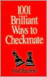 1001 Brilliant Ways to Checkmate (Chess lovers' library) - Fred Reinfeld