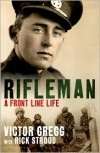 Rifleman: A Front Line Life - Rick Stroud,  Victor Gregg