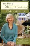 The Heart of Simple Living: 7 Paths to a Better Life - Wanda Urbanska