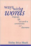 Ways with Words: Language, Life and Work in Communities and Classrooms - Shirley Brice Heath