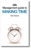The Management Guide to Making Time: Making the Most of the Time Available (Management Guides) - Kate Keenan