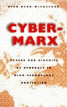 Cyber-Marx: Cycles and Circuits of Struggle in High Technology Capitalism - Nick Dyer-Witheford