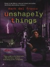 Unshapely Things (Connor Gray, #1) - Mark Del Franco