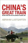 China's Great Train: Beijing's Drive West and the Campaign to Remake Tibet - Abrahm Lustgarten