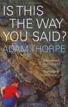 Is This The Way You Said? - Adam Thorpe