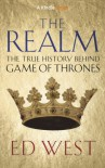 The Realm: The True history behind Game of Thrones - Ed West