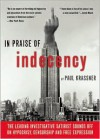 In Praise Of Indecency: The Leading Investigative Satirist Sounds Off on Hypocrisy, Censorship and Free Expression - Paul Krassner