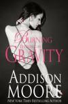 Burning Through Gravity - Addison Moore