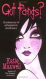 Got Fangs? - Katie Maxwell, Katie MacAlister