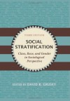 Social Stratification: Class, Race, and Gender in Sociological Perspective - David Grusky