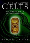 Atlantic Celts: Ancient People or Modern Invention? - Simon James