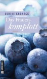 Das Frauenkomplott: Roman - Ulrike Kroneck
