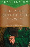 The Captive Queen of Scots: The Story of Queen Mary - Jean Plaidy