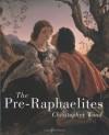 The Pre-Raphaelites - Christopher  Wood