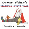 Farmer Fisher's Russian Christmas - Jonathon Coudrille