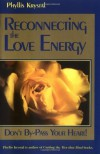 Reconnecting the Love Energy: Don't By-Pass Your Heart - Phyllis Krystal