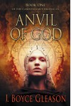 Anvil of God: Book One of the Carolingian Chronicles - J. Boyce Gleason