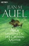 Ayla und das Tal der Grossen Mutter - Jean M. Auel