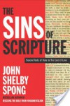 The Sins of Scripture: Exposing the Bible's Texts of Hate to Reveal the God of Love - John Shelby Spong