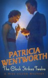 The Clock Strikes Twelve (Miss Silver Mystery) - Patricia Wentworth