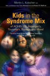 Kids in the Syndrome Mix of ADHD, LD, Asperger's, Tourette's, Bipolar and More!: The One Stop Guide for Parents, Teachers and Other Professionals - Martin L. Kutscher;Robert R. Wolff
