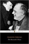 The Roosevelt I Knew - Frances Perkins, Adam Cohen