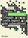 Dentro Anonymous. Viaggio nelle legioni dei cyberattivisti - Carola Frediani